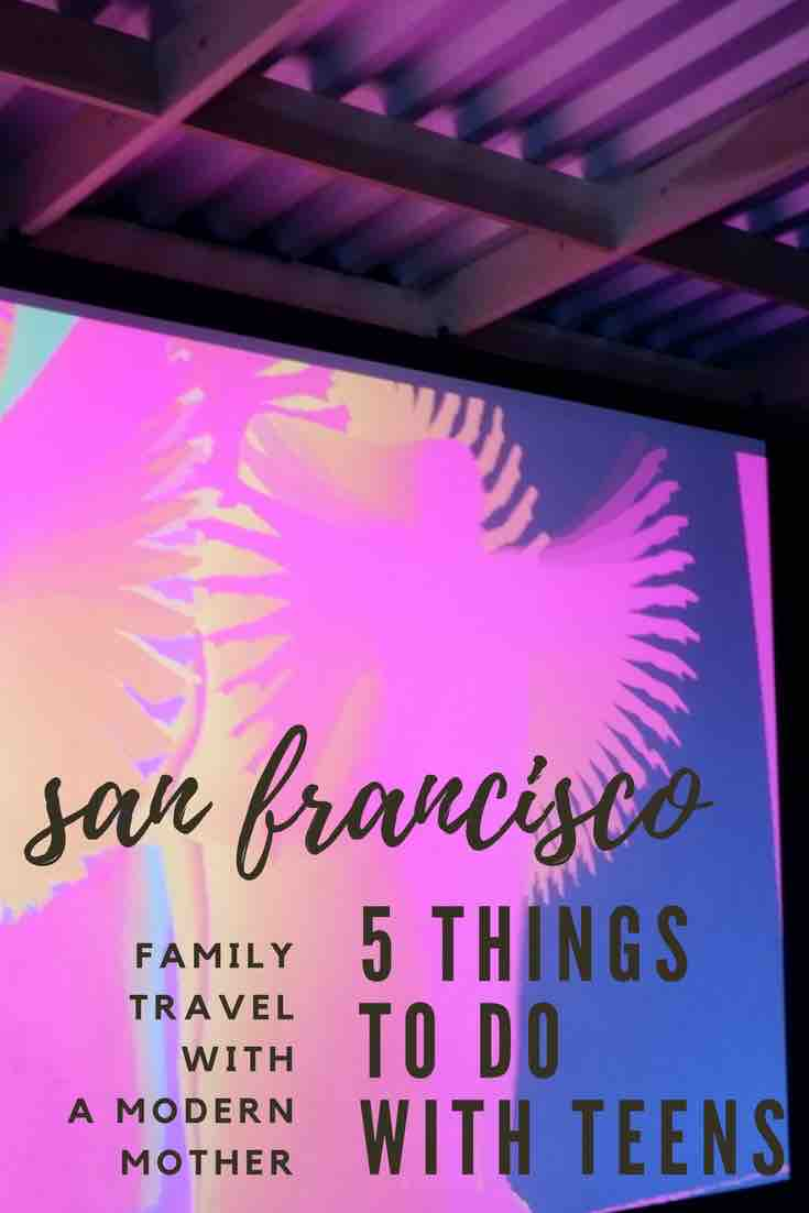 San Francisco 5 Cool Things To Do With Teens A Modern